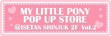 MY LITTLE PONY POP UP STORE@ISETAN SHINJUKU vol2