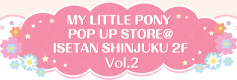 MY LITTLE PONY POP UP STORE@ISETAN SHINJUKU 2F vol2